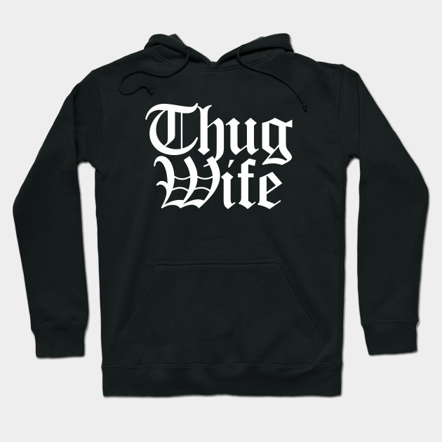 Thug WifeThug, tough, hip hop, meme, cool, wigger, rap, wife, tommy boy, slang, ghetto Hoodie