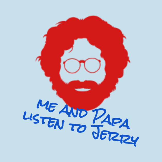 12f7ad62f34 Me and Papa Listen to Jerry - Jerry Garcia - T-Shirt