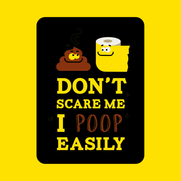 Dont Scare Me I Poop Easily