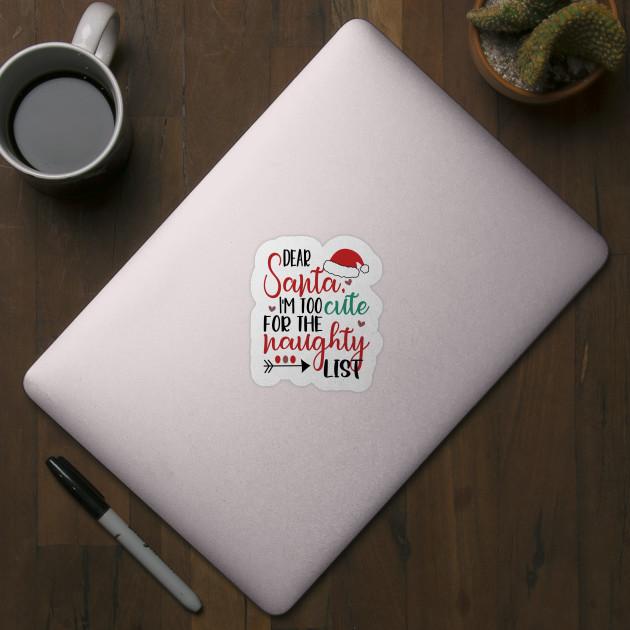 Dear Santa I M Too Cute For The Naughty List Funny Christmas Gift Tshirt Funny Christmas Gift Sticker Teepublic Uk