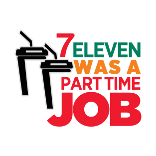7 Eleven Was A Part Time Job