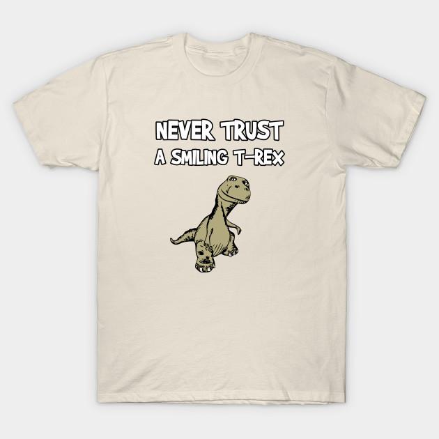 55916929 Never Trust A Smiling T-Rex Funny Cartoon Dinosaur Humor - T Rex - T ...