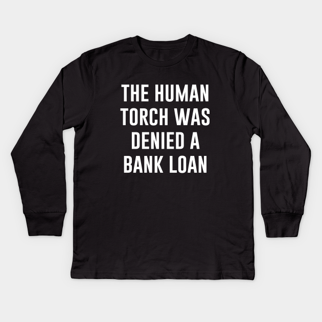 The HUMAN TORCH Was Denied a Bank LOAN