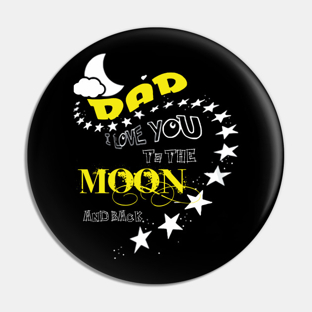Dad I Love You To The Moon And Back Gift Fun Fathers Day Mens T shirt
