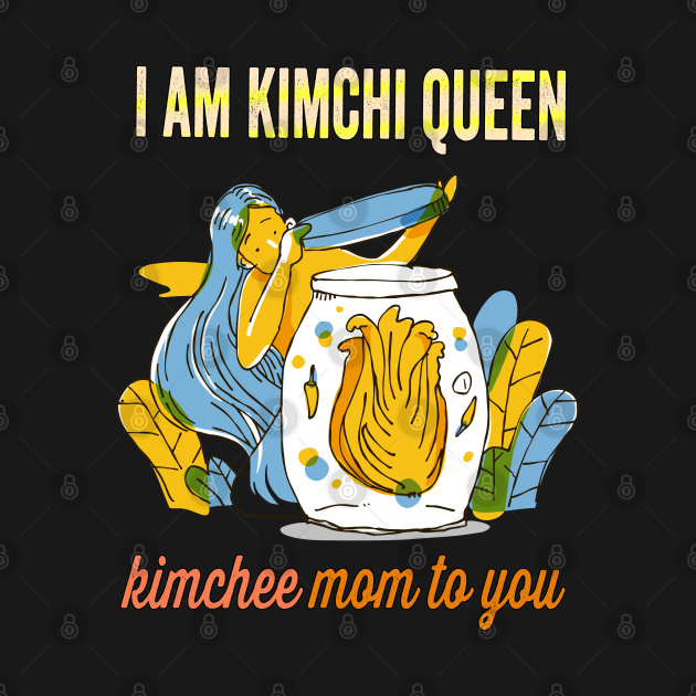 Kimchi queen kimchee mom to you