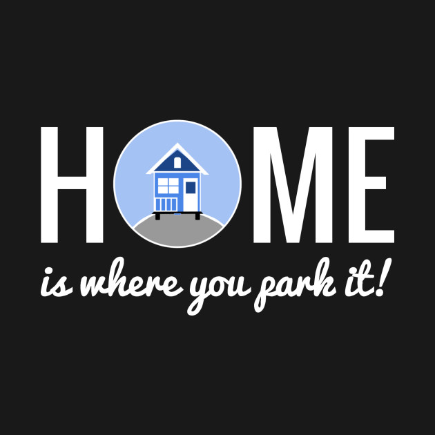 Home is where you park it - Tiny House