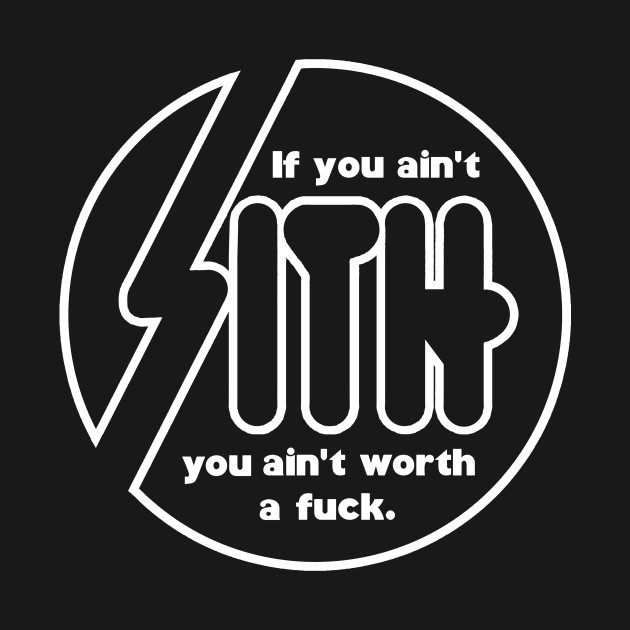 IF YOU AIN'T SITH