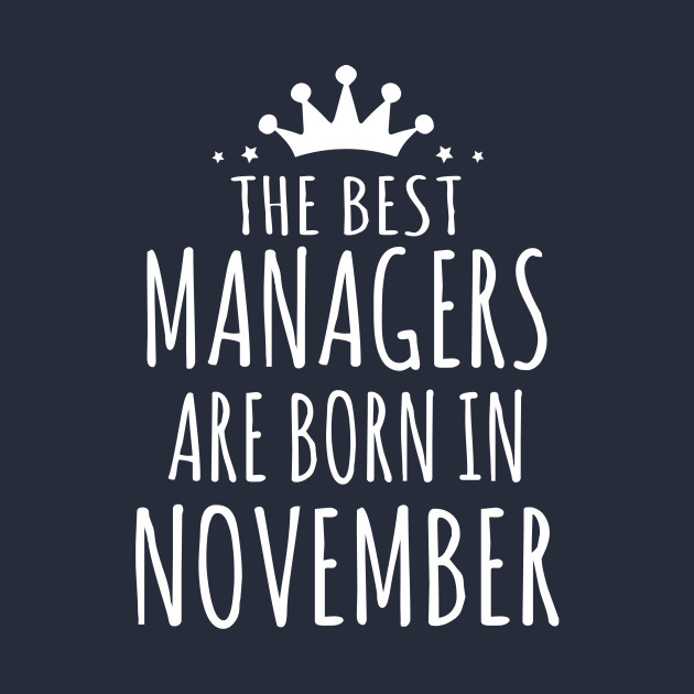 THE BEST MANAGERS ARE BORN IN NOVEMBER