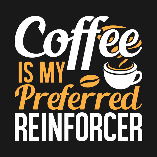 Coffee is my Preferred Reinforcer, Therapist Autism Teacher, Behavior  Analyst