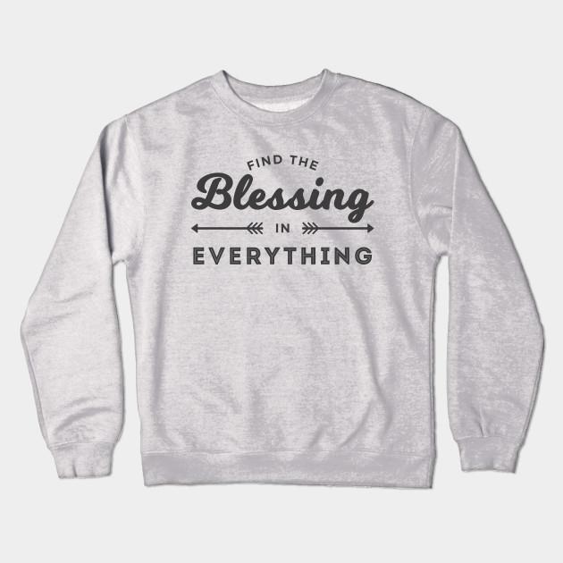 d4fb92b8eaa Blessing In Everything Gratitude Design - Gratitude - Crewneck ...
