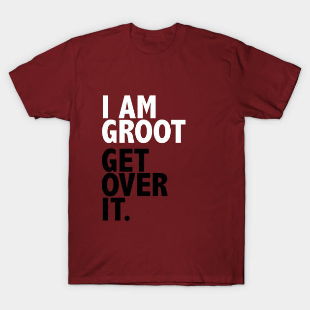 I Am Groot T Shirt I AM GROOT GET OVER IT...