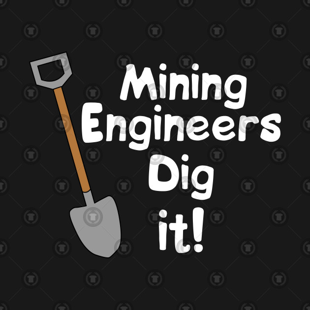 Mining Engineers Dig It White Text