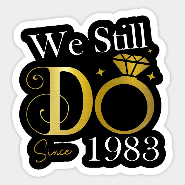 We Still Do Since 1983 37th Wedding Anniversary Gift Shirt 37th Wedding Anniversary Gifts Aufkleber Teepublic De