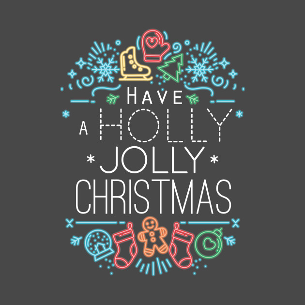 Holly Jolly Christmas.Have A Holly Jolly Christmas