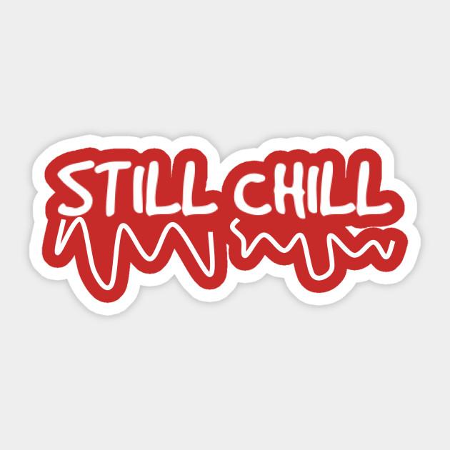 Still chill