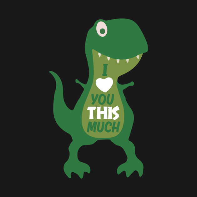 e57d69787 ... Valentine's Day I Love You This Much T-Rex Toddler Dinosaur