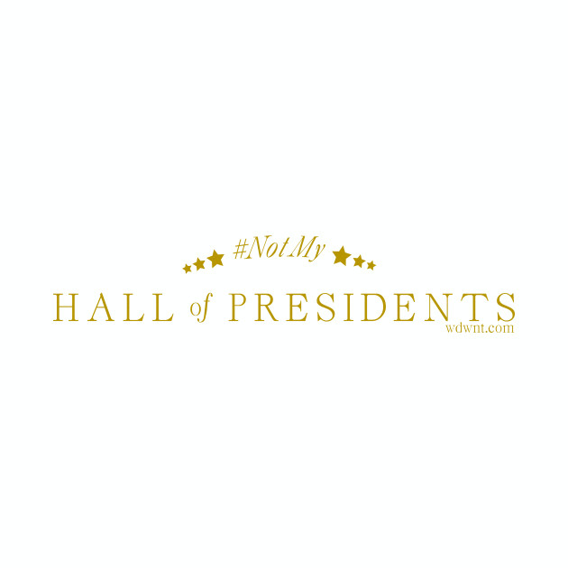 #Not My Hall of Presidents - WDWNT.com