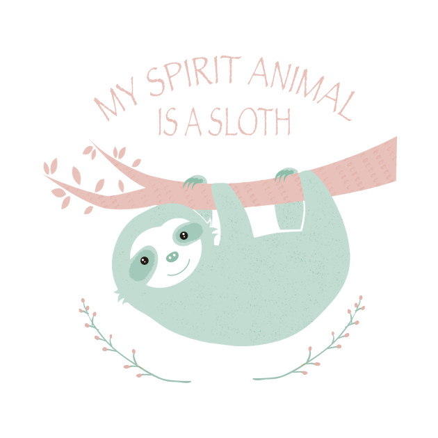 My spirit animal is a Sloth