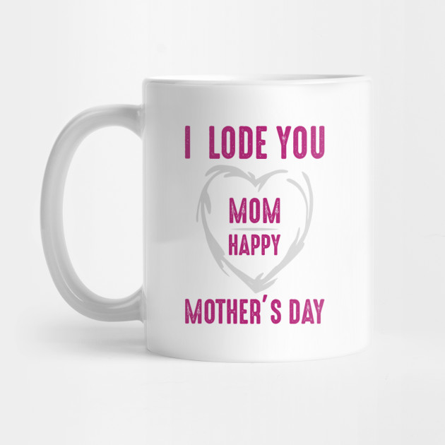 I  Lode You Mom Happy Mother's Day Mug