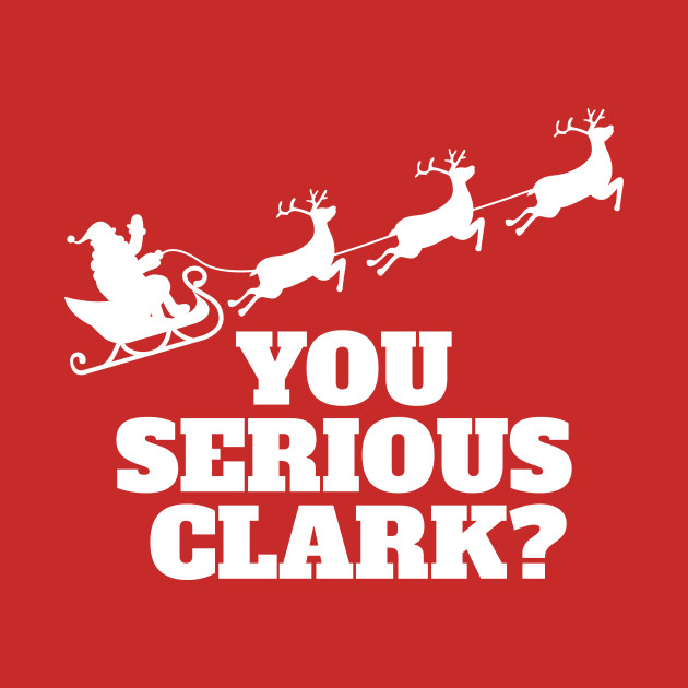 You Serious Clark Novelty Christmas Movie Graphic Mens Sarcastic Funny T