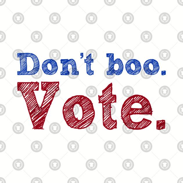 Don't Boo. Vote