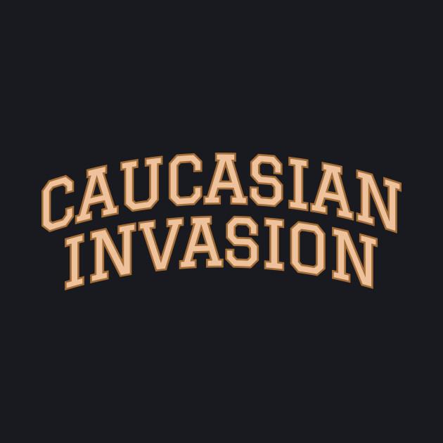 CAUCASIAN INVASION