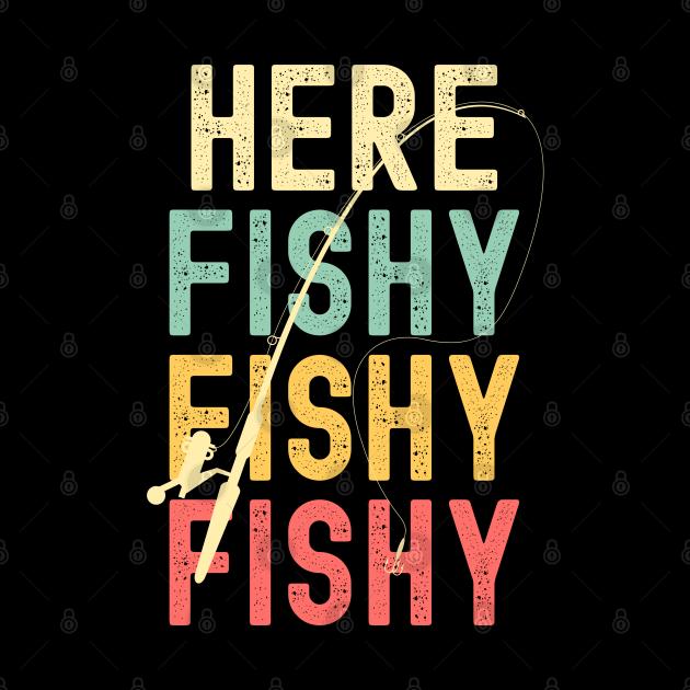 Here Fishy Fishy Fishing Lover Fishermans Gift
