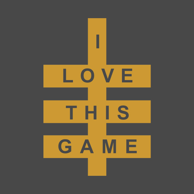 I Love This Game (gold)