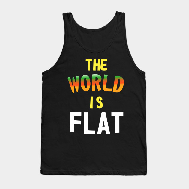 The World Is Flat - Flat Earth Society Tank Top