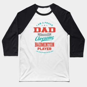 47f30a81 Father of Badminton player. Baseball T-Shirt