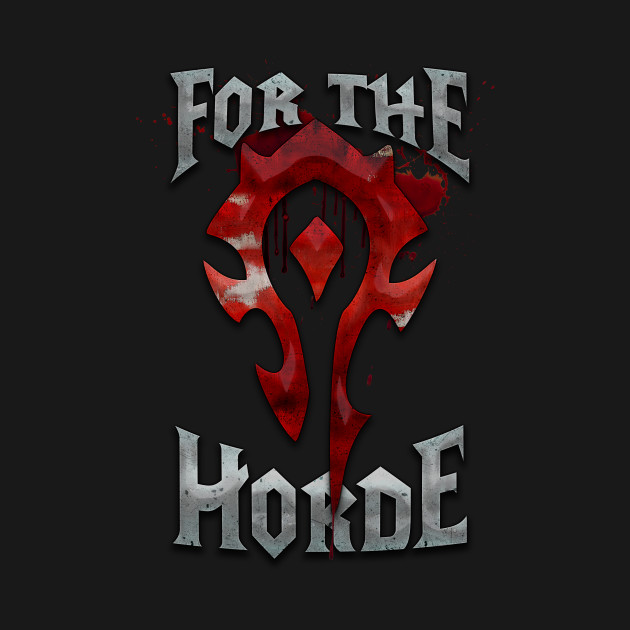 For the Horde - Warcraft - T-Shirt | TeePublic