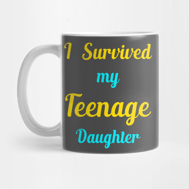 I Survived My Teenage Daughter