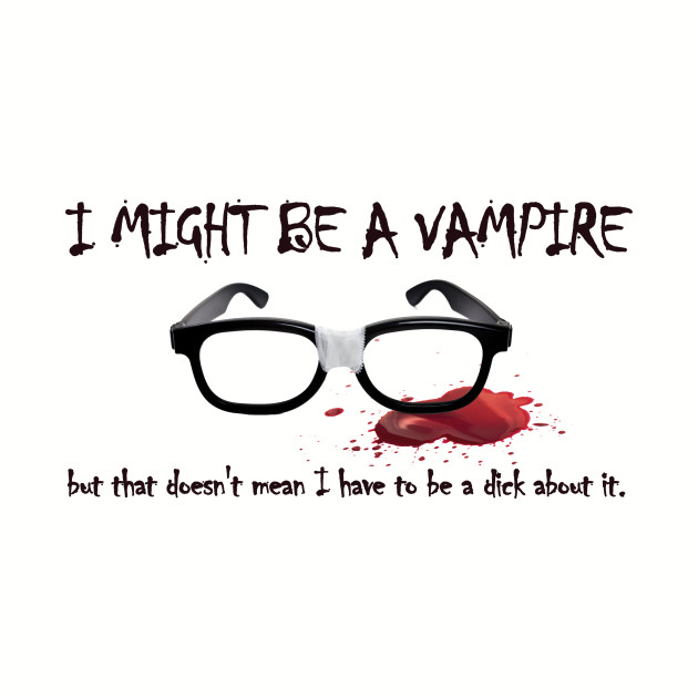 I Might Be A Vampire - Classic