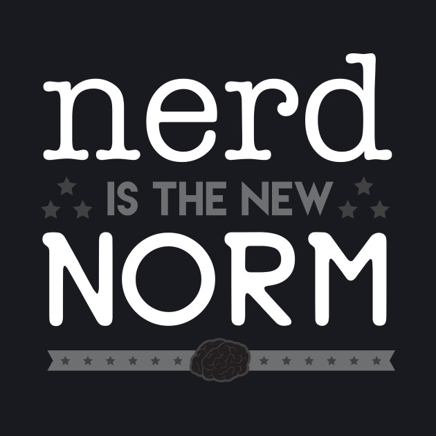 Nerd Is The New Norm