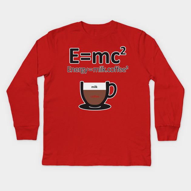 5ae6cc1ca E = MC2 ENERGY MILK COFFEE - Coffee - Kids Long Sleeve T-Shirt ...