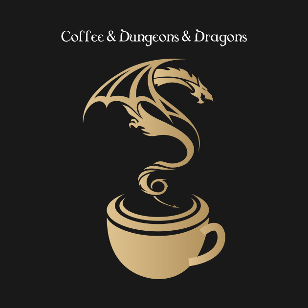 Coffee and Dungeons and Dragons - D&D DnD Inspired