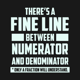 Fine Line Between Numerator and Denominator Fraction t-shirts