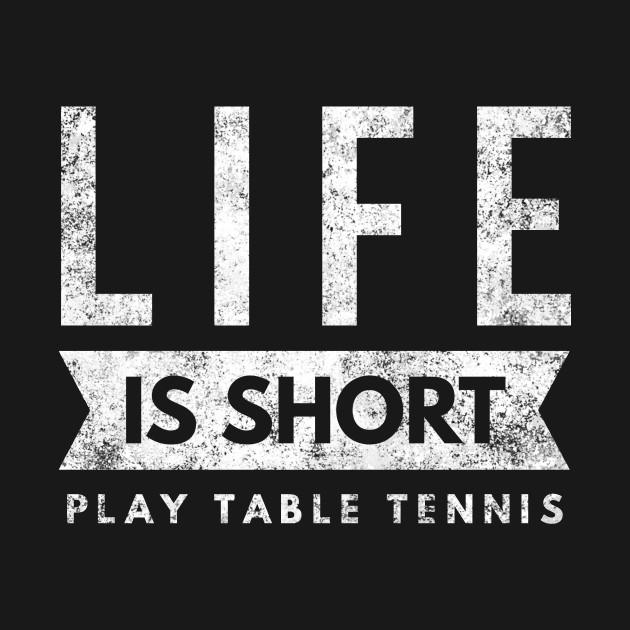Life Is Short Play Table Tennis, fun Ping Pong Player Shirt