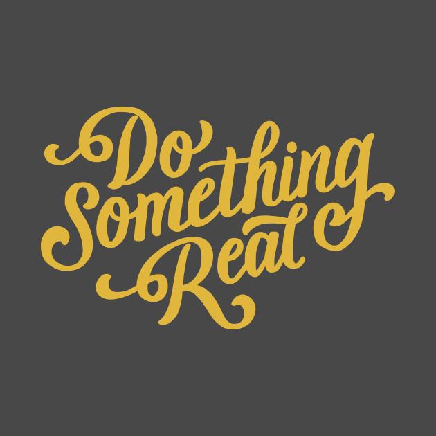 Do Something Real