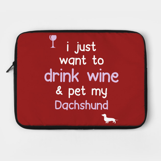 I just want to Drink Wine & Pet My Dachschund