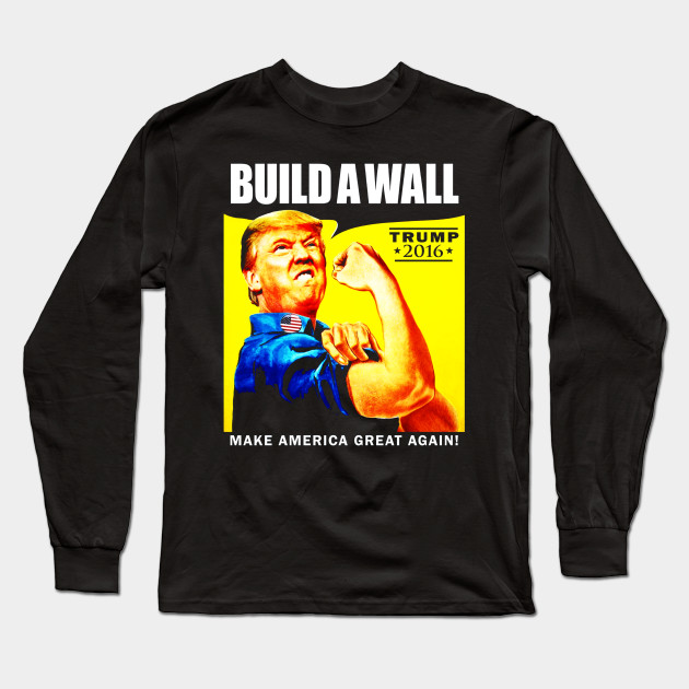 16d17006090 Donald Trump Rosie The Riveter 2016 Build A Wall T-Shirt Long Sleeve T-Shirt