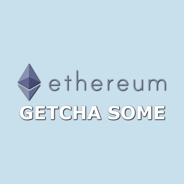 Ethereum - Getcha Some