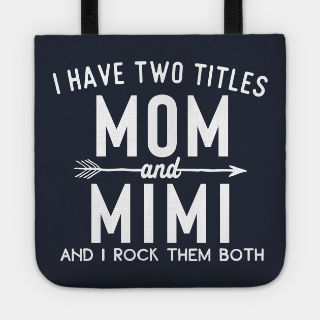 i have two titles mom and mimi and i rock them both
