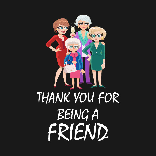 Thank you for being a Friend GoldenGirls Funny Shirt