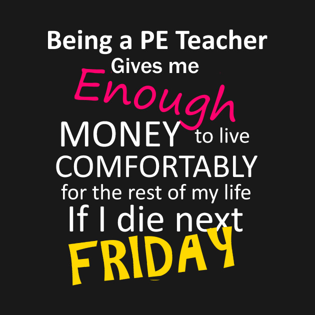 being a pe teacher is funny quotes cool pe teacher t shirt