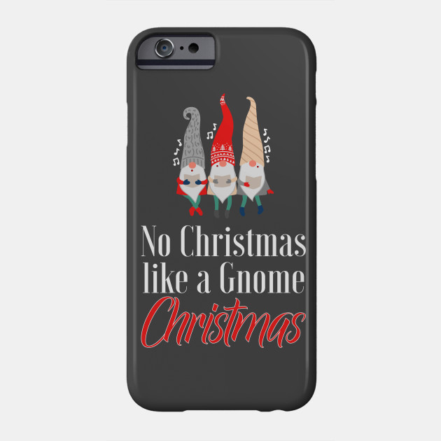 No Christmas Like A Gnome Christmas Phone Case