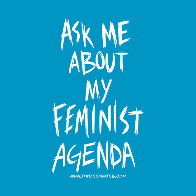 """Technologic's """"Ask Me About My Feminist Agenda"""""""