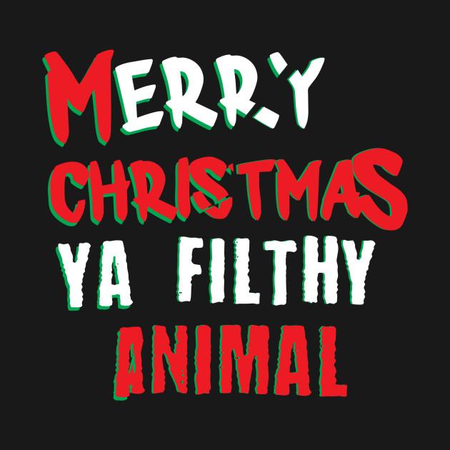Christmas Sayings Funny.Merry Christmas Ya Filthy Animal