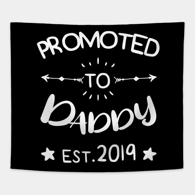 05d4c7bab Mens Promoted to Daddy est.2019 First Time Father's Day Gift T-Shirt  Tapestry