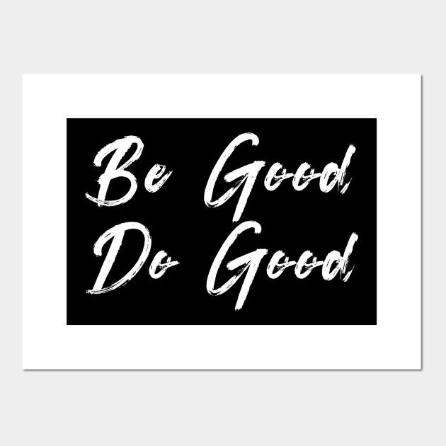 Be Good Do Good Quotes To Live By Posters And Art Prints Teepublic